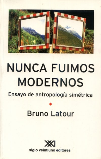 Nunca Fuimos Modernos, de Bruno Latour
